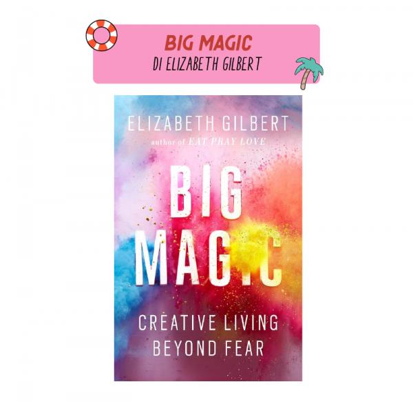 Big Magic libro di elizabeth gilbert