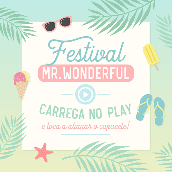 Preparado para seres teletransportado para um autêntico festival com a playlist da Mr.Wonderful? Let's go!