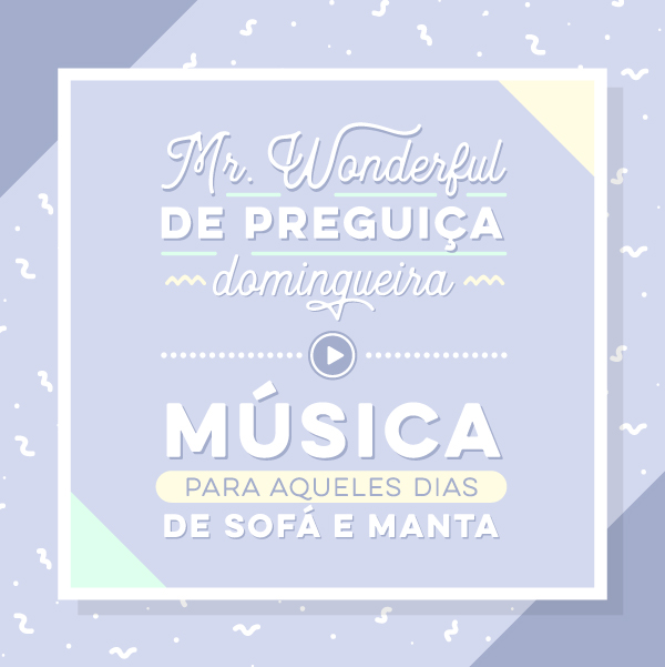 A Mr. Wonderful com preguiça domingueira, a playlist mais relaxante do Spotify!